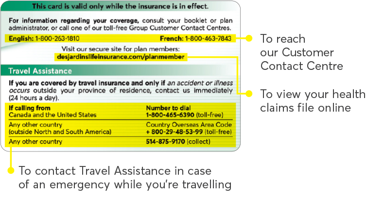 Image showing the front of the payment card and the information printed on it: the phone number to contact us (1-800-263-1810), the address to access your secure site (desjardinslifeinsurance.com/planmember), and the phone numbers to contact the Travel Assistance service. Canada and United States: 1-800-465-6390. Any other country (except those in the Americas): country overseas area code + 800-29-48-53-99. Any other country (collect): 514-875-9170.