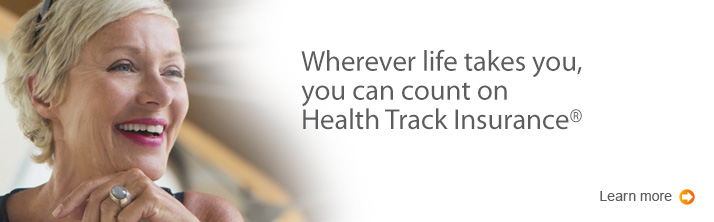 Wherever life takes you, you can count on Health Track Insurance.