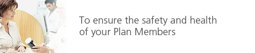 To ensure the safety and health of your Plan Members